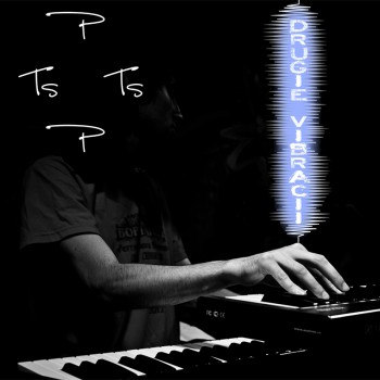 P-tsts-P «Drugie vibracii»