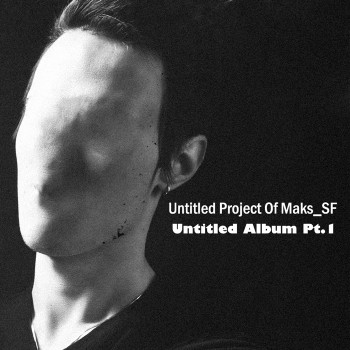 Untitled Project Of Maks_SF «Untitled Album Pt.1»